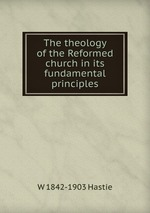 The theology of the Reformed church in its fundamental principles