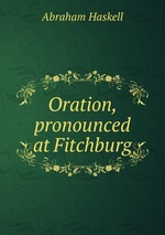 Oration, pronounced at Fitchburg