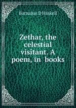 Zethar, the celestial visitant. A poem, in books