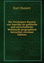 Die Vereinigten Staaten von Amerika als politische und wirtschaftliche Weltmacht geographisch betrachtet (German Edition)