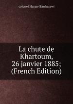La chute de Khartoum, 26 janvier 1885; (French Edition)