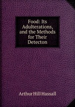 Food: Its Adulterations, and the Methods for Their Detecton