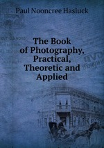 The Book of Photography, Practical, Theoretic and Applied