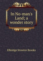 In No-man`s Land; a wonder story