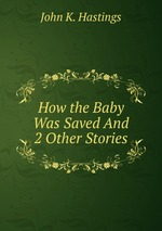 How the Baby Was Saved And 2 Other Stories