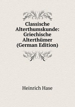 Classische Alterthumskunde: Griechische Alterthmer (German Edition)