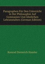 Paragraphen Fr Den Unterricht in Der Philosophie Auf Gymnasien Und hnlichen Lehranstalten (German Edition)