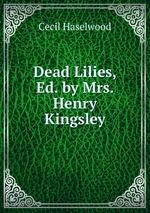 Dead Lilies, Ed. by Mrs. Henry Kingsley