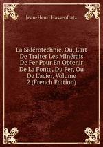 La Sidrotechnie, Ou, L`art De Traiter Les Minrais De Fer Pour En Obtenir De La Fonte, Du Fer, Ou De L`acier, Volume 2 (French Edition)
