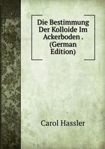 Die Bestimmung Der Kolloide Im Ackerboden . (German Edition)