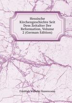 Hessische Kirchengeschichte Seit Dem Zeitalter Der Reformation, Volume 2 (German Edition)