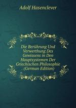 Die Berhrung Und Verwerthung Des Gewissens in Den Hauptsystemen Der Griechischen Philosophie . (German Edition)