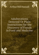 Adulterations Detected Or Plain Instructions for the Discovery of Frauds in Food and Medicine