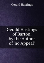 Gerald Hastings of Barton, by the Author of `no Appeal`