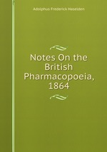 Notes On the British Pharmacopoeia, 1864