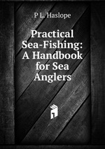 Practical Sea-Fishing: A Handbook for Sea Anglers