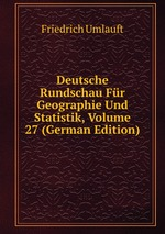 Deutsche Rundschau Fr Geographie Und Statistik, Volume 27 (German Edition)