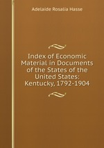 Index of Economic Material in Documents of the States of the United States: Kentucky, 1792-1904