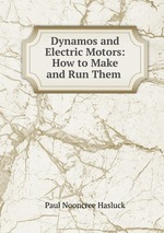 Dynamos and Electric Motors: How to Make and Run Them