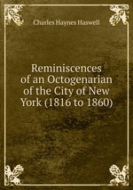 Reminiscences of an Octogenarian of the City of New York (1816 to 1860)