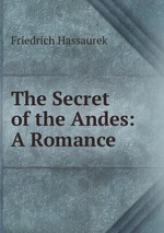 The Secret of the Andes: A Romance