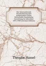 Der Internationale Steinkohlenhandel Insbesondere Seine Wirtschafts-Statistische Gestaltung Im Jahrzehnt 1891/1900 (German Edition)