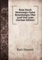Reise Durch Montenegro Nebst Bemerkungen ber Land Und Leute (German Edition)