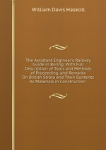 The Assistant Engineer`s Railway Guide in Boring: With Full Description of Tools and Methods of Proceeding, and Remarks On British Strata and Their Contents As Materials in Construction