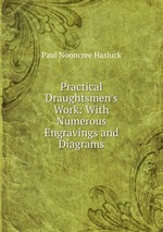 Practical Draughtsmen`s Work: With Numerous Engravings and Diagrams