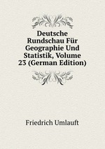 Deutsche Rundschau Fr Geographie Und Statistik, Volume 23 (German Edition)