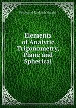 Elements of Analytic Trigonometry, Plane and Spherical