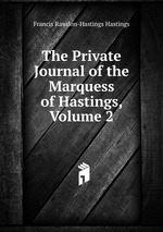The Private Journal of the Marquess of Hastings, Volume 2