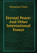 Eternal Peace: And Other International Essays