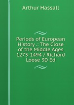 Periods of European History .: The Close of the Middle Ages 1273-1494 / Richard Loose 3D Ed