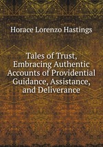 Tales of Trust, Embracing Authentic Accounts of Providential Guidance, Assistance, and Deliverance
