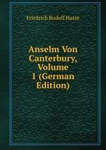 Anselm Von Canterbury, Volume 1 (German Edition)