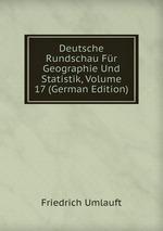 Deutsche Rundschau Fr Geographie Und Statistik, Volume 17 (German Edition)