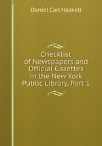 Checklist of Newspapers and Official Gazettes in the New York Public Library, Part 1