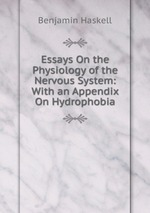 Essays On the Physiology of the Nervous System: With an Appendix On Hydrophobia