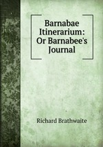 Barnabae Itinerarium: Or Barnabee`s Journal
