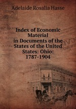 Index of Economic Material in Documents of the States of the United States: Ohio: 1787-1904