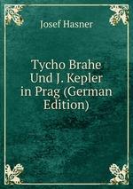 Tycho Brahe Und J. Kepler in Prag (German Edition)