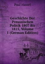 Geschichte Der Preussischen Politik 1807 Bis 1815, Volume 1 (German Edition)