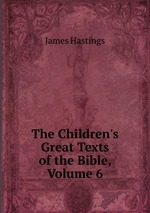 The Children`s Great Texts of the Bible, Volume 6