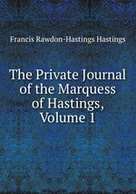 The Private Journal of the Marquess of Hastings, Volume 1