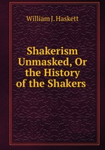 Shakerism Unmasked, Or the History of the Shakers