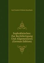 Sophokleisches: Zur Rechtfertigung Und Allgemeineres (German Edition)