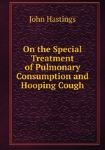 On the Special Treatment of Pulmonary Consumption and Hooping Cough