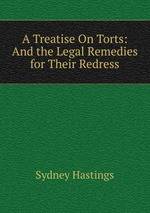 A Treatise On Torts: And the Legal Remedies for Their Redress