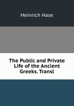 The Public and Private Life of the Ancient Greeks. Transl